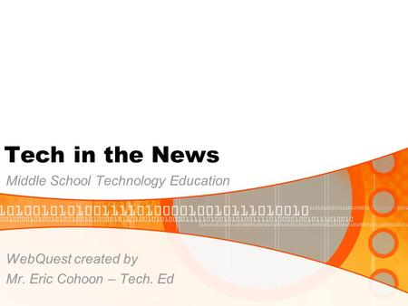 Tech in the News Middle School Technology Education WebQuest created by Mr. Eric Cohoon – Tech. Ed.