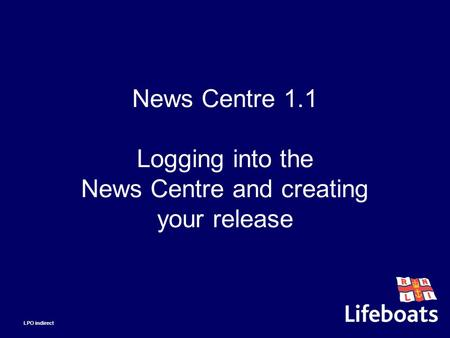 News Centre 1.1 Logging into the News Centre and creating your release LPO indirect.