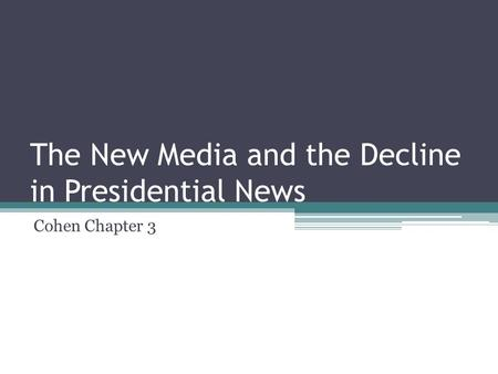 The New Media and the Decline in Presidential News Cohen Chapter 3.