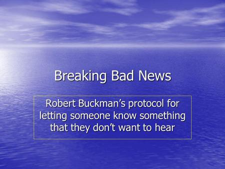 Breaking Bad News Robert Buckmans protocol for letting someone know something that they dont want to hear.