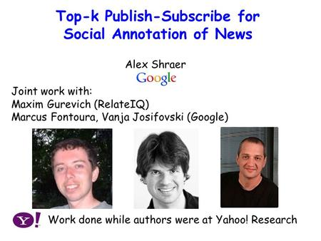 Publish-Subscribe Approach to Social Annotation of News Top-k Publish-Subscribe for Social Annotation of News Joint work with: Maxim Gurevich (RelateIQ)