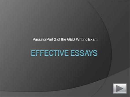 Passing Part 2 of the GED Writing Exam Welcome Students!!!(Please Read 1 st ) The following interactive presentation will provide you information about.