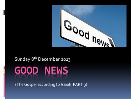 Sunday 8 th December 2013 (The Gospel according to Isaiah PART 3)