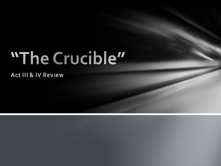 """The Crucible"" Act III & IV Review."