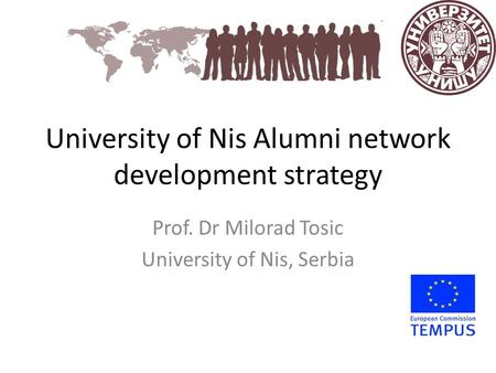 University of Nis Alumni network development strategy Prof. Dr Milorad Tosic University of Nis, Serbia.