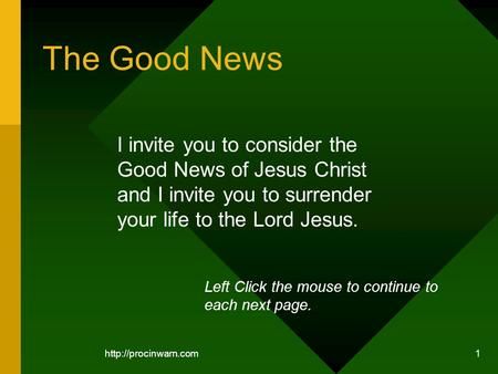 1 The Good News I invite you to consider the Good News of Jesus Christ and I invite you to surrender your life to the Lord Jesus.