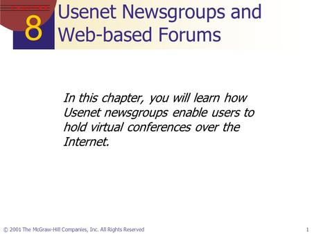 8 C H A P T E R © 2001 The McGraw-Hill Companies, Inc. All Rights Reserved1 Usenet Newsgroups and Web-based Forums In this chapter, you will learn how.