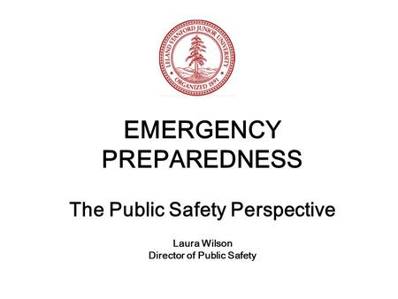 EMERGENCY PREPAREDNESS The Public Safety Perspective Laura Wilson Director of Public Safety.