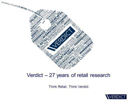 Verdict – 27 years of retail research Think Retail, Think Verdict.