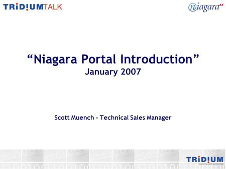 Niagara Portal Introduction January 2007 Scott Muench - Technical Sales Manager.