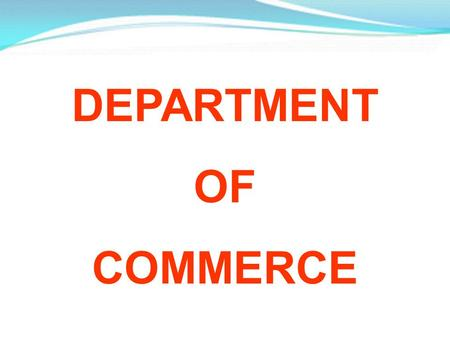 DEPARTMENT OF COMMERCE. MISSION To prepare future professionals to blossom <strong>in</strong> the local, national and global markets by equipping with depth theoretical.