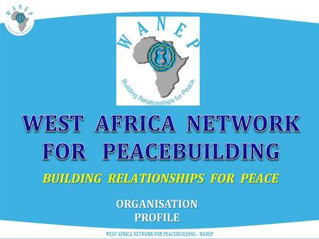 ORGANISATION PROFILE BUILDING RELATIONSHIPS FOR PEACE.