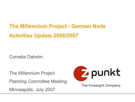 The Millennium Project - German Node Activities Update 2006/2007 Cornelia Daheim The Millennium Project Planning Committee Meeting Minneapolis, July 2007.