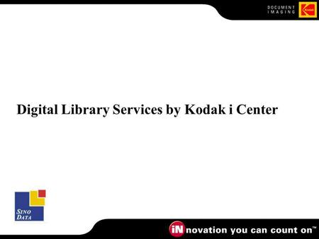 Digital Library Services by Kodak i Center. Kodak i Centre - Sino Data Kodak i Centre Imaging expert Sino Data Library expert Bibliographic record creation.