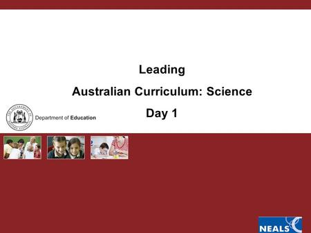 Leading Australian Curriculum: Science Day 1. Australian Curriculum PURPOSE OF 4 DAY MODULES Curriculum leaders develop capacity to lead change and support.