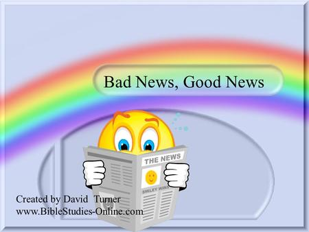 Bad News, Good News Created by David Turner www.BibleStudies-Online.com.