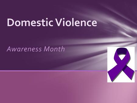 Awareness Month Domestic Violence. ..Willful intimidation, physcial assault, battery, sexual assault, and/or other abusive behavior perpetrated by an.