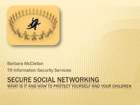Barbara McClellan TR Information Security Services.