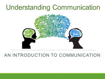 Understanding Communication AN INTRODUCTION TO COMMUNICATION.