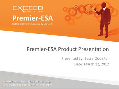 Premier-ESA Enabled by EXCEED. Empowered by Microsoft. One of a kind service agreement that brings you a perfect balance of services and support. Premier-ESA.