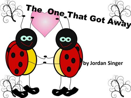 The One That Got Away by Jordan Singer. The One That Got Away! By Jordan Singer.