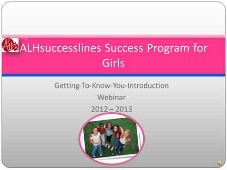 Getting-To-Know-You-Introduction Webinar 2012 – 2013 ALHsuccesslines Success Program for Girls.