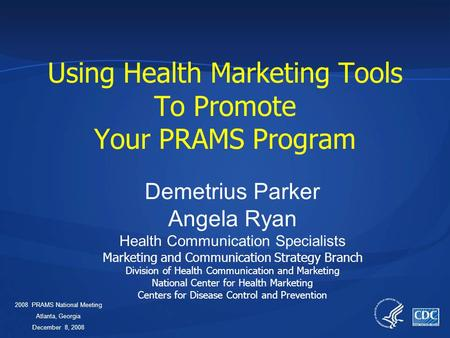Using Health Marketing Tools To Promote Your PRAMS Program Demetrius Parker Angela Ryan Health Communication Specialists Marketing and Communication Strategy.