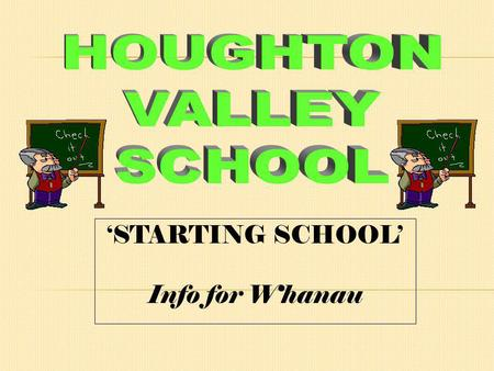 STARTING SCHOOL Info for Whanau Tena koutou katoa. Welcome to Houghton Valley Schools starting school information site. Any child who is five years old.