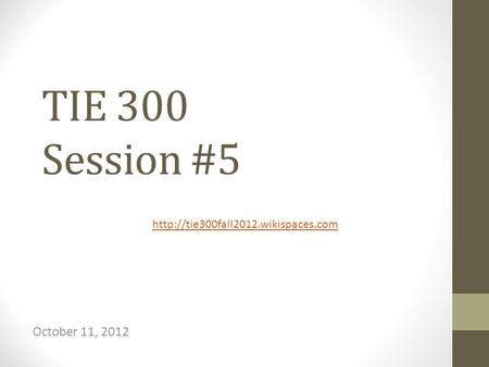 TIE 300 Session #5 October 11, 2012