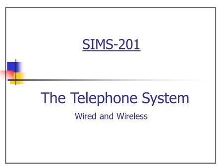 SIMS-201 The Telephone System Wired and Wireless.