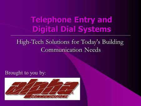 Telephone Entry and Digital Dial Systems High-Tech Solutions for Today's Building Communication Needs Brought to you by :