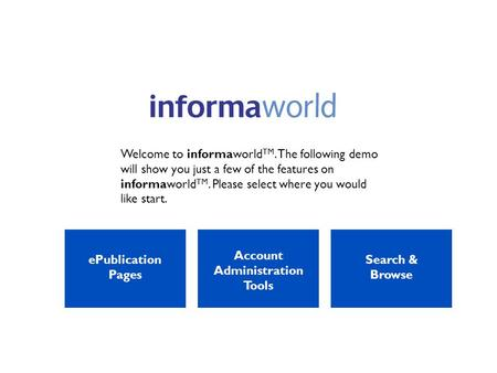 Welcome to informaworld TM. The following demo will show you just a few of the features on informaworld TM. Please select where you would like start. ePublication.