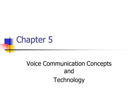 Chapter 5 Voice Communication Concepts and Technology.