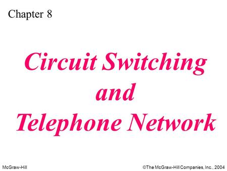 McGraw-Hill©The McGraw-Hill Companies, Inc., 2004 Chapter 8 Circuit Switching and Telephone Network.