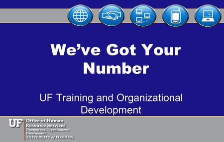 Weve Got Your Number UF Training and Organizational Development.
