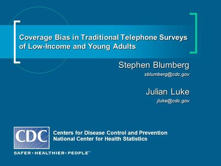 Coverage Bias in Traditional Telephone Surveys of Low-Income and Young Adults Centers for Disease Control and Prevention National Center for Health Statistics.