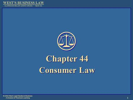 © 2004 West Legal Studies in Business A Division of Thomson Learning 1 Chapter 44 Consumer Law Chapter 44 Consumer Law.