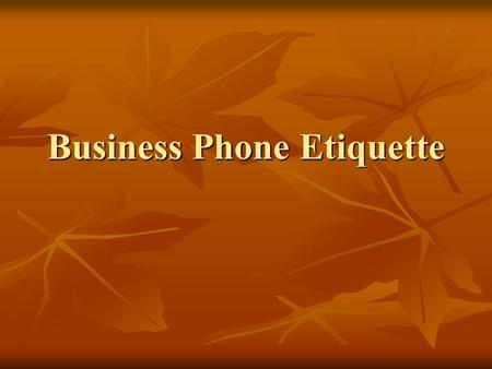 Business Phone Etiquette. The Telephone and You Provide helpful hints and proven techniques Provide helpful hints and proven techniques Part of doing.
