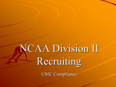 NCAA Division II Recruiting UMC Compliance. Overview Principle governing recruiting. Principle governing recruiting. Telephone calls. Telephone calls.