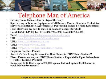 Longest Range Cordless Telephone Systems and Wireless Data Products Telephone Man of America Earning Your Business Every Step of the Way! Specializing.