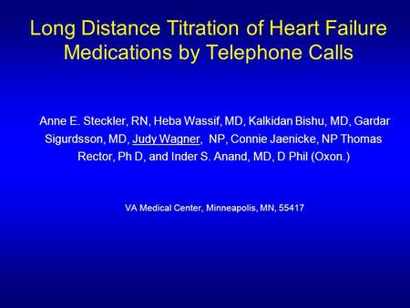 Long Distance Titration of Heart Failure Medications by Telephone Calls Anne E. Steckler, RN, Heba Wassif, MD, Kalkidan Bishu, MD, Gardar Sigurdsson, MD,