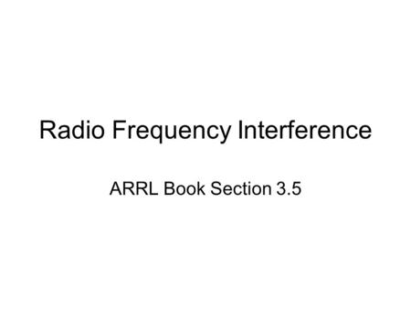 Radio Frequency Interference ARRL Book Section 3.5.