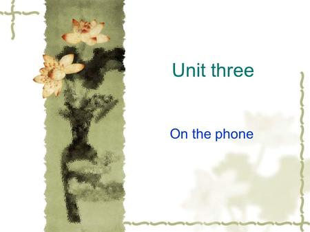 Unit three On the phone. Objectives Focus Warming up 3.1 I would like to speak to… 3.2 Getting people to do things 3.3 Can I take a massage? 3.4 Planning.