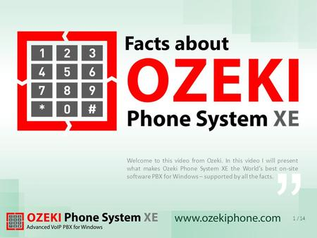 Facts about Welcome to this video from Ozeki. In this video I will present what makes Ozeki Phone System XE the Worlds best on-site software PBX for Windows.