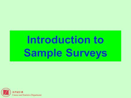 Census and Statistics Department Introduction to Sample Surveys.