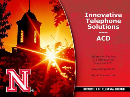 Innovative Telephone Solutions --- ACD Information Services 211 Nebraska Hall (402) 472-3434