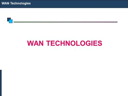 WAN Technologies WAN TECHNOLOGIES. Technology Options Dial-up Leased Line ISDN X.25 Frame Relay ATM DSL Cable Modem Microwave Point-to-Point Link VSAT.