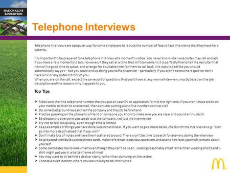 Telephone Interviews Telephone interviews are a popular way for some employers to reduce the number of face to face interviews that they have for a vacancy.