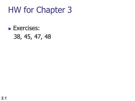HW for Chapter 3 Exercises: 38, 45, 47, 48.