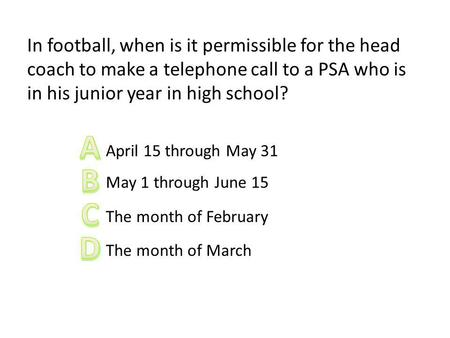 In football, when is it permissible for the head coach to make a telephone call to a PSA who is in his junior year in high school? April 15 through May.